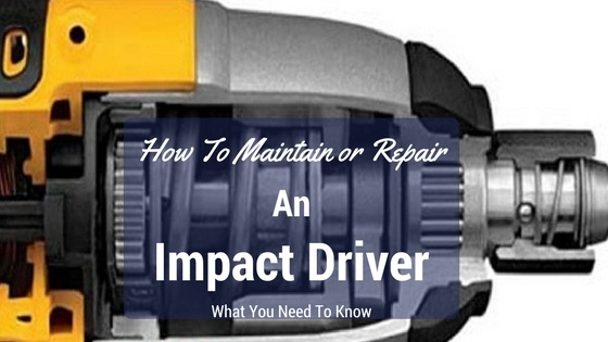 how to maintain and repair impact driver