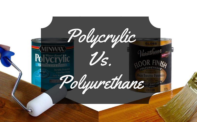 Polycrylic Vs Polyurethane Which Is